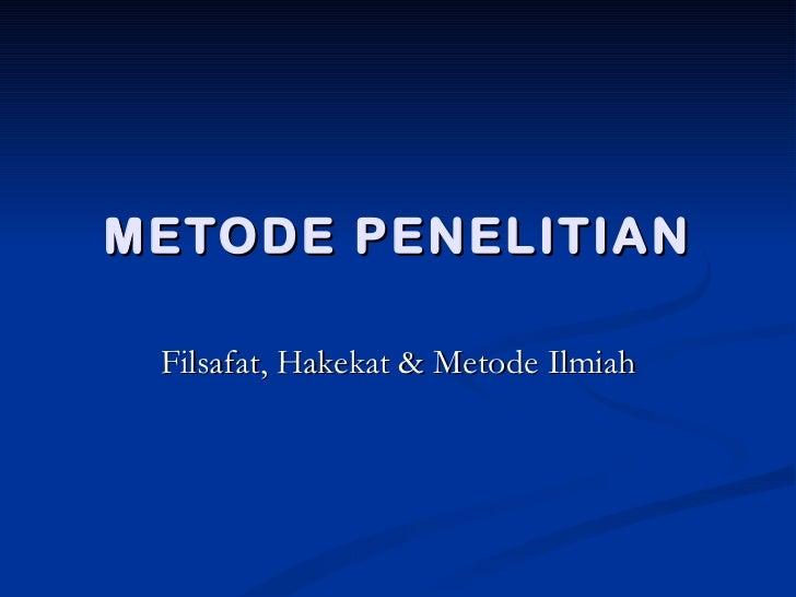 METODE PENELITIAN Filsafat, Hakekat & Metode Ilmiah