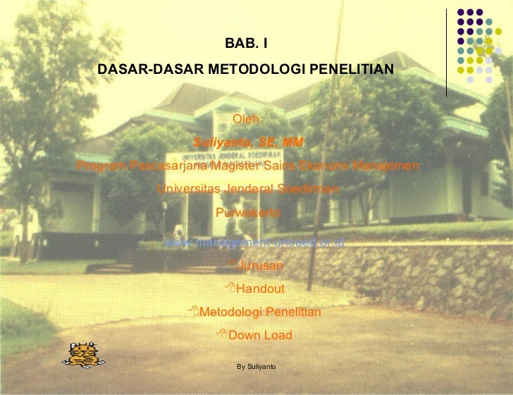 BAB. I DASAR-DASAR METODOLOGI PENELITIAN Oleh: Suliyanto, SE, MM Program Pascasarjana Magister Sains Ekonomi Manajemen Uni...
