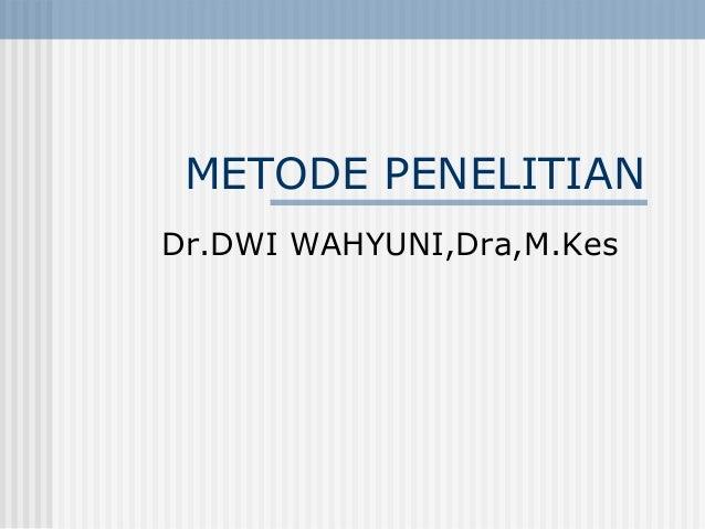 METODE PENELITIAN Dr.DWI WAHYUNI,Dra,M.Kes