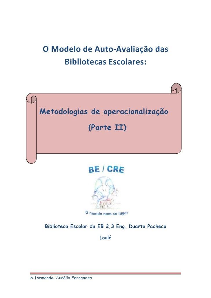 O Modelo de Auto-Avaliação das          Bibliotecas Escolares:         Metodologias de operacionalização                  ...
