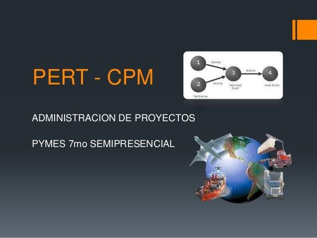 PERT - CPMADMINISTRACION DE PROYECTOSPYMES 7mo SEMIPRESENCIAL