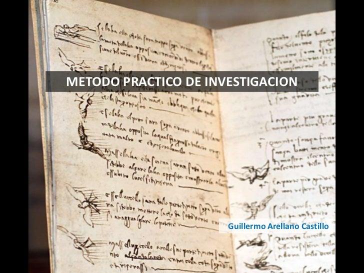 METODO PRACTICO DE INVESTIGACION<br />Guillermo Arellano Castillo<br />