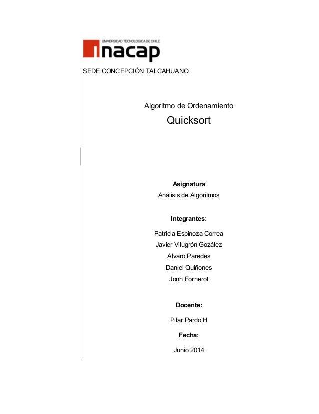 SEDE CONCEPCIÓN TALCAHUANO Algoritmo de Ordenamiento Quicksort Asignatura Análisis de Algoritmos Integrantes: Patricia Esp...