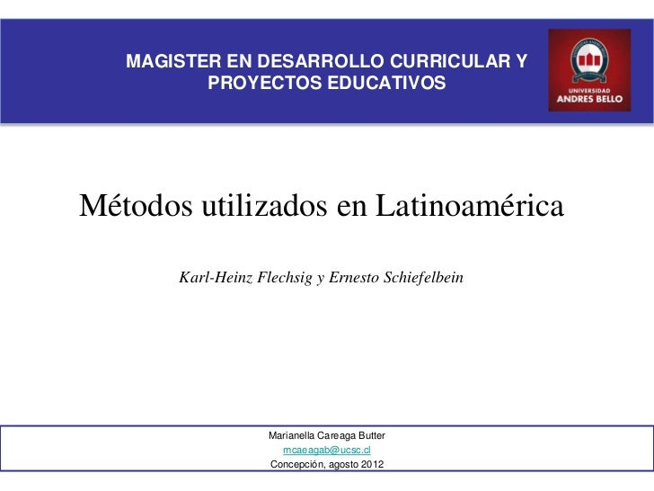 MAGISTER EN DESARROLLO CURRICULAR Y          PROYECTOS EDUCATIVOSMétodos utilizados en Latinoamérica       Karl-Heinz Flec...