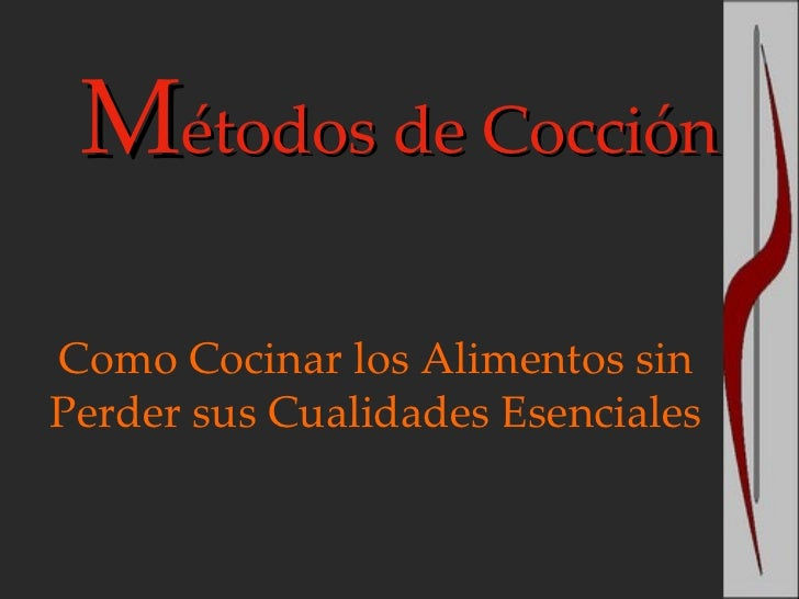 Métodos de CocciónComo Cocinar los Alimentos sinPerder sus Cualidades Esenciales