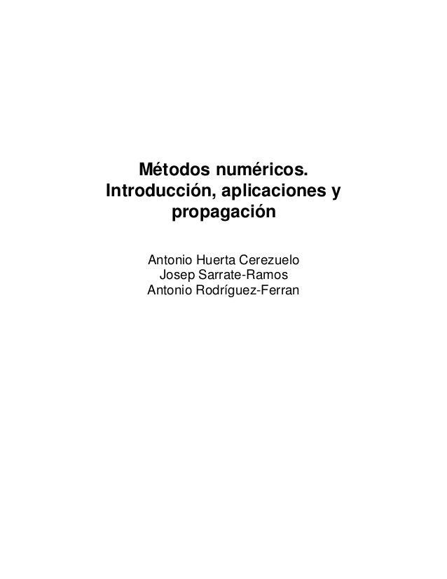 Métodos numéricos.Introducción, aplicaciones y        propagación    Antonio Huerta Cerezuelo     Josep Sarrate-Ramos    A...