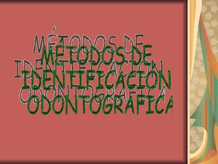MÉTODOS DE  IDENTIFICACIÓN ODONTOGRAFICA