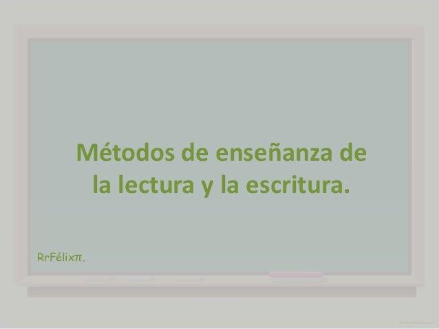 Métodos de enseñanza de la lectura y la escritura. RrFélixπ.
