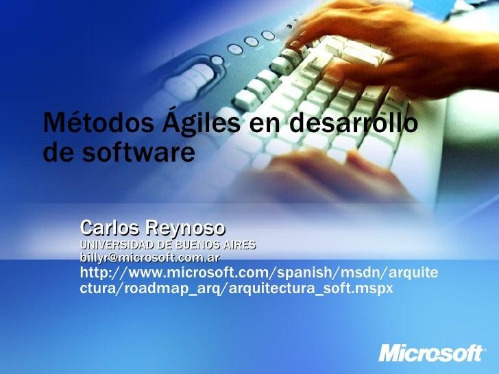 Métodos Ágiles en desarrollo de software Carlos Reynoso UNIVERSIDAD DE BUENOS AIRES [email_address] http://www.microsoft.c...