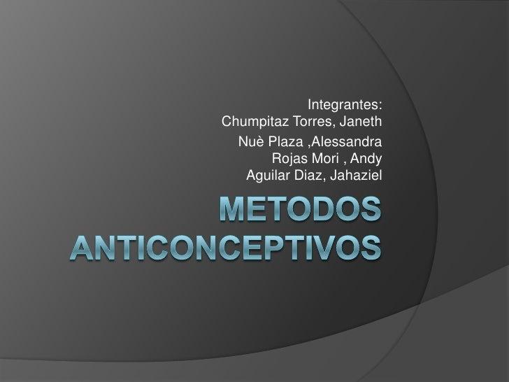 Integrantes:Chumpitaz Torres, Janeth  Nuè Plaza ,Alessandra      Rojas Mori , Andy   Aguilar Diaz, Jahaziel