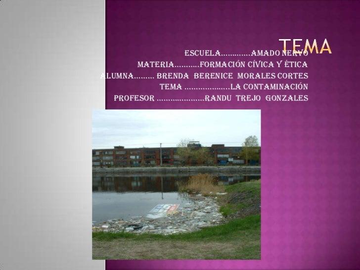 Tema <br />Escuela………….Amado Nervo <br />Materia………..formación cívica y Ética<br />ALUMNA……… Brenda  Berenice  Morales Cor...
