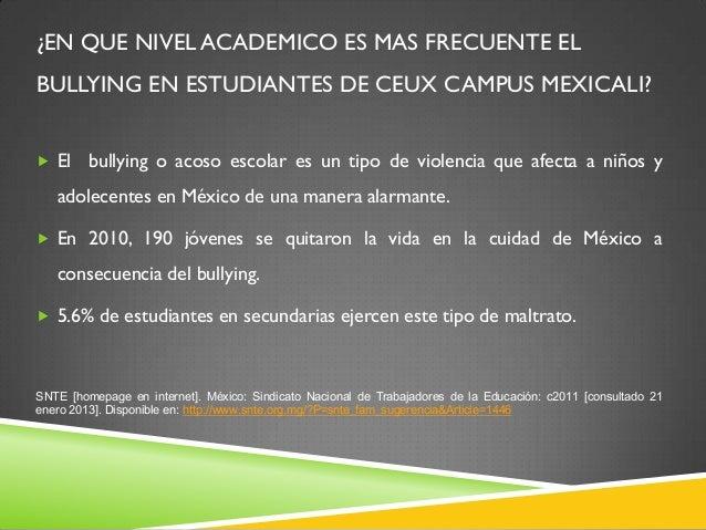 ¿EN QUE NIVEL ACADEMICO ES MAS FRECUENTE EL BULLYING EN ESTUDIANTES DE CEUX CAMPUS MEXICALI?  El bullying o acoso escolar...