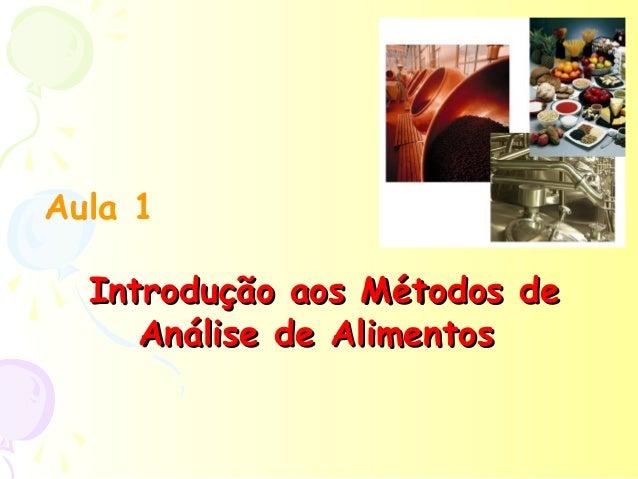 Aula 1  Introdução aos Métodos de     Análise de Alimentos
