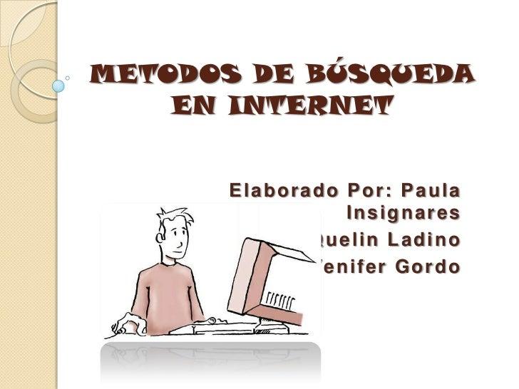 METODOS DE BÚSQUEDA    EN INTERNET      Elaborado Por: Paula                 Insignares             Quelin Ladino         ...