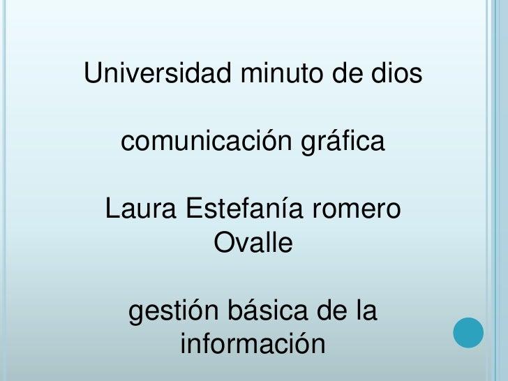Universidad minuto de dios  comunicación gráfica Laura Estefanía romero         Ovalle   gestión básica de la       inform...