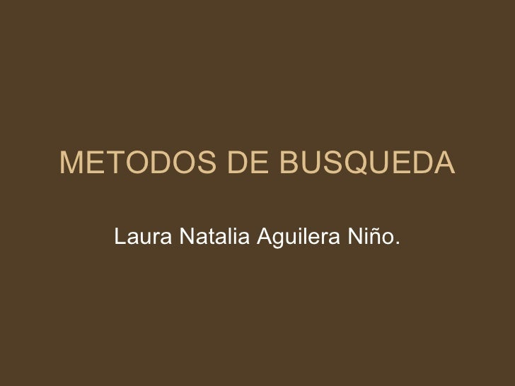 METODOS DE BUSQUEDA  Laura Natalia Aguilera Niño.