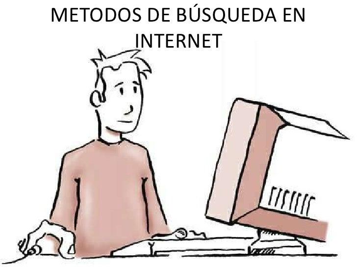 METODOS DE BÚSQUEDA EN      INTERNET