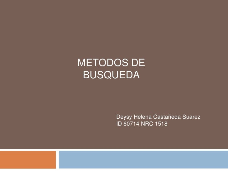 METODOS DE BUSQUEDA     Deysy Helena Castañeda Suarez     ID 60714 NRC 1518
