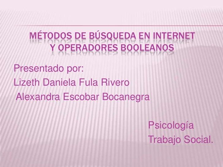 MÉTODOS DE BÚSQUEDA EN INTERNET      Y OPERADORES BOOLEANOSPresentado por:Lizeth Daniela Fula RiveroAlexandra Escobar Boca...