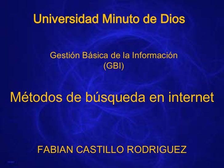 Universidad Minuto de Dios      Gestión Básica de la Información                   (GBI)Métodos de búsqueda en internet   ...