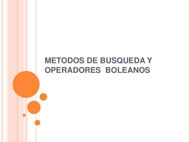 METODOS DE BUSQUEDA YOPERADORES BOLEANOS