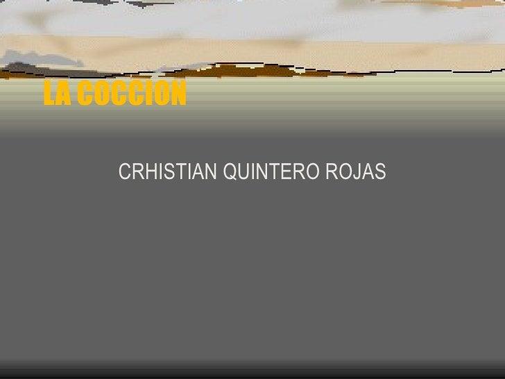 LA COCCION CRHISTIAN QUINTERO ROJAS
