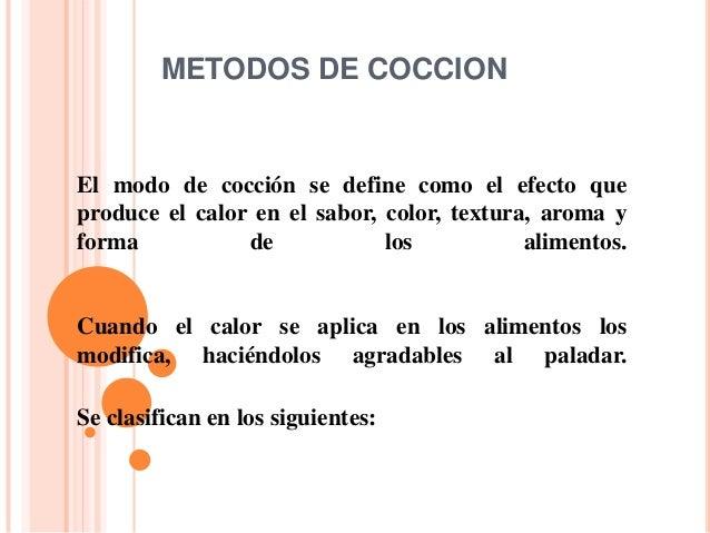 METODOS DE COCCIONEl modo de cocción se define como el efecto queproduce el calor en el sabor, color, textura, aroma yform...