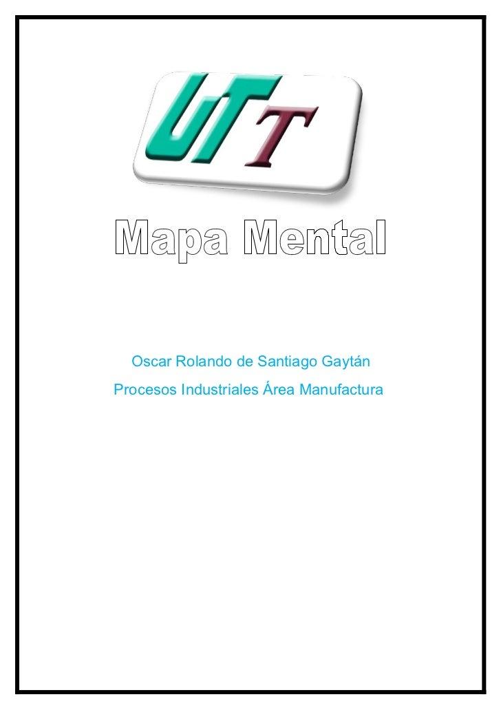 Oscar Rolando de Santiago GaytánProcesos Industriales Área Manufactura