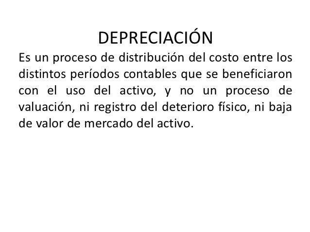 DEPRECIACIÓNEs un proceso de distribución del costo entre losdistintos períodos contables que se beneficiaroncon el uso de...