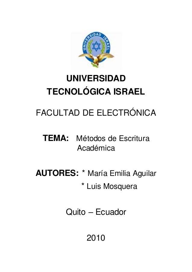 UNIVERSIDAD TECNOLÓGICA ISRAEL FACULTAD DE ELECTRÓNICA TEMA: Métodos de Escritura Académica AUTORES: * María Emilia Aguila...