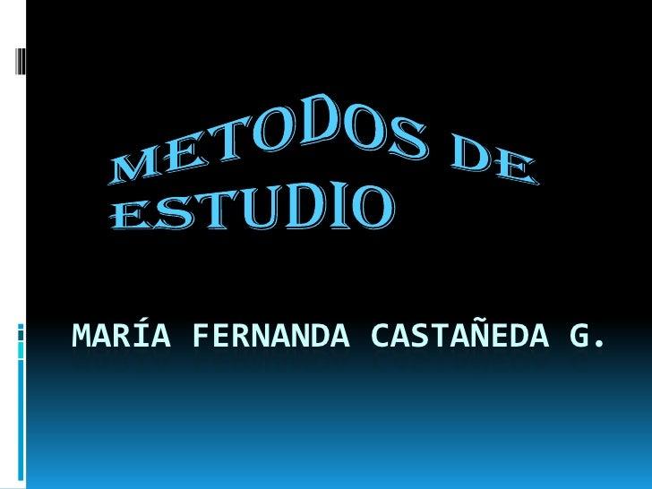 María Fernanda Castañeda g.<br />METODOS DE ESTUDIO<br />