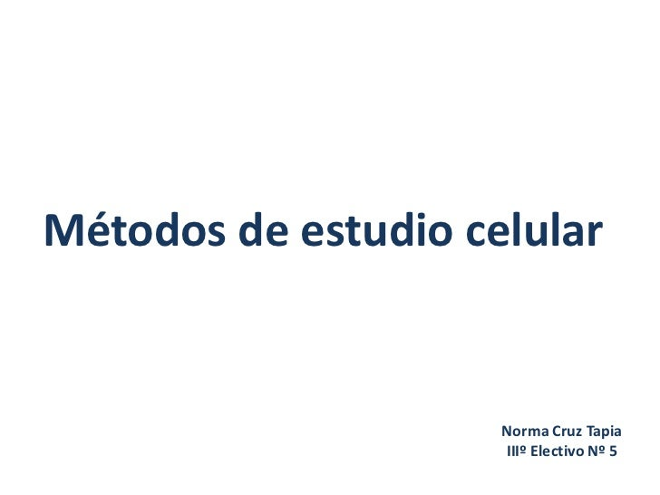 Métodos de estudio celular                     Norma Cruz Tapia                     IIIº Electivo Nº 5
