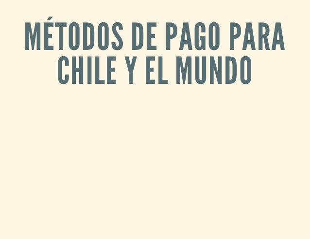 MÉTODOS DE PAGO PARA CHILE Y EL MUNDO