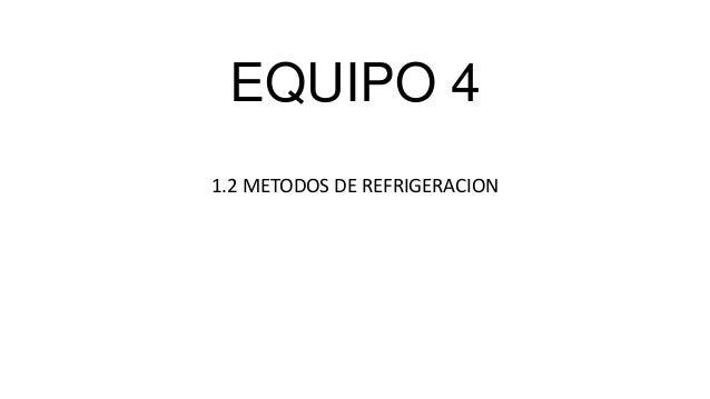 EQUIPO 41.2 METODOS DE REFRIGERACION
