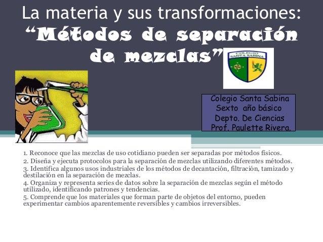 """La materia y sus transformaciones:""""Métodos de separación        de mezclas"""".                                              ..."""