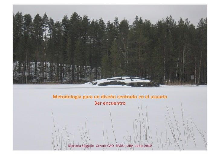 Metodologíaparaundiseñocentradoenelusuario                  3erencuentro           MarianaSalgado‐CentroCAO‐...