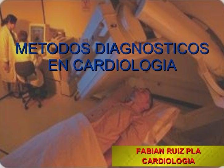 METODOS DIAGNOSTICOS EN CARDIOLOGIA FABIAN RUIZ PLA CARDIOLOGIA
