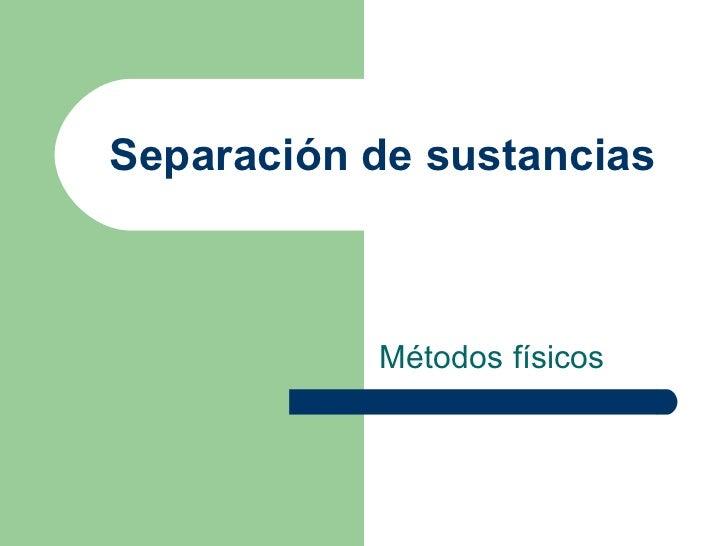 Separación de sustancias Métodos físicos