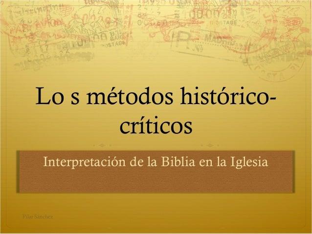 Lo s métodos histórico- críticos Interpretación de la Biblia en la Iglesia Pilar Sánchez