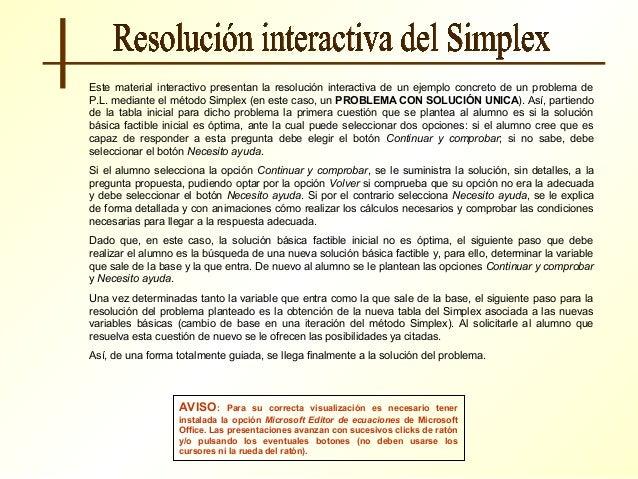 Este material interactivo presentan la resolución interactiva de un ejemplo concreto de un problema deP.L. mediante el mét...