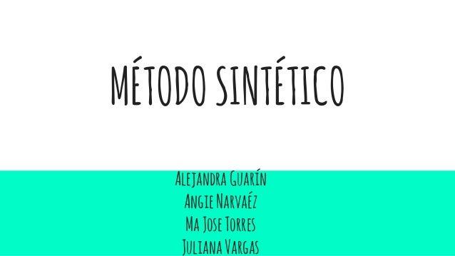 MÉTODOSINTÉTICO AlejandraGuarín AngieNarvaéz MaJoseTorres JulianaVargas