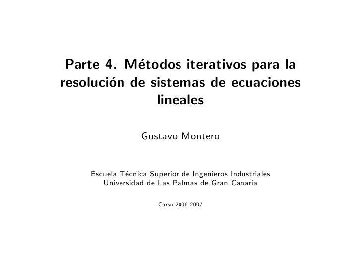 Parte 4. M´todos iterativos para la             e resoluci´n de sistemas de ecuaciones         o                lineales  ...