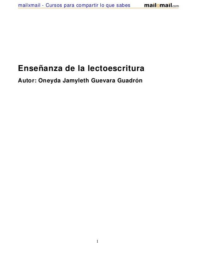 mailxmail - Cursos para compartir lo que sabes  Enseñanza de la lectoescritura Autor: Oneyda Jamyleth Guevara Guadrón  1