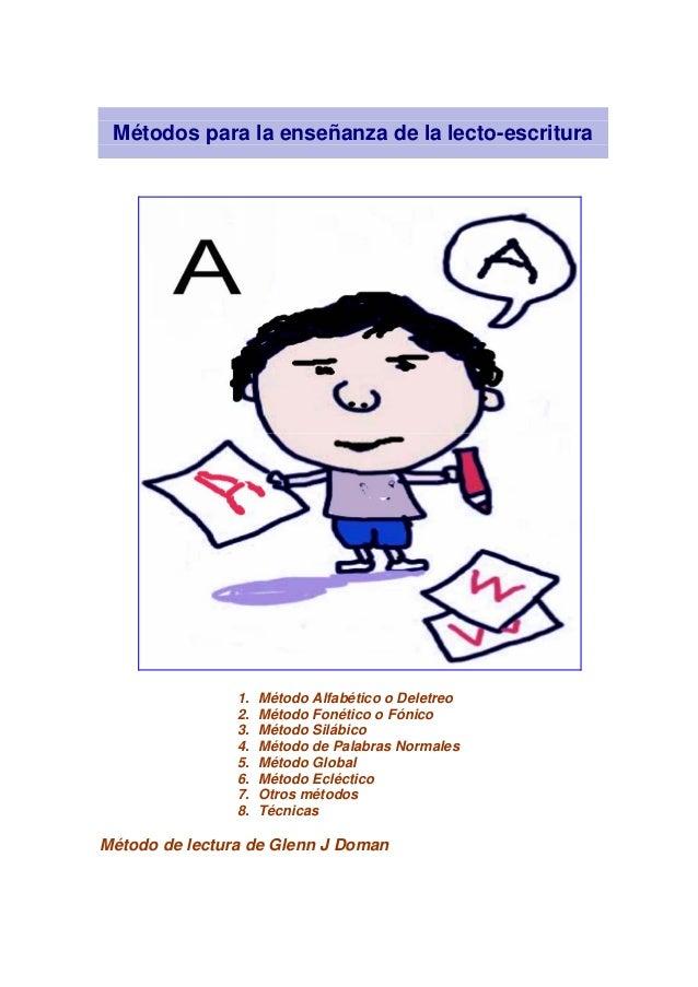 Métodos para la enseñanza de la lecto-escritura 1. Método Alfabético o Deletreo 2. Método Fonético o Fónico 3. Método Silá...
