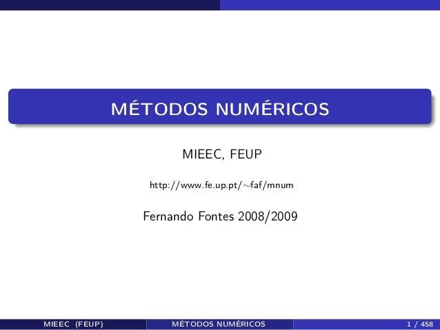 MÉTODOS NUMÉRICOS MIEEC, FEUP http://www.fe.up.pt/∼faf/mnum Fernando Fontes 2008/2009 MIEEC (FEUP) MÉTODOS NUMÉRICOS 1 / 4...