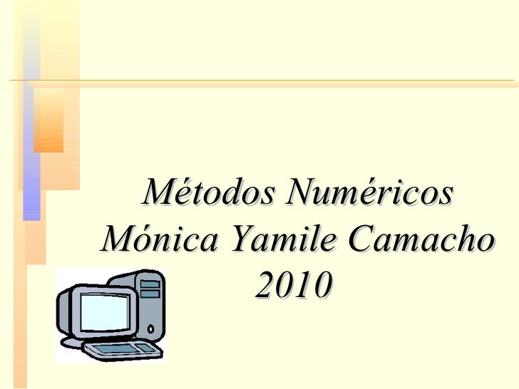 Métodos Numéricos Mónica Yamile Camacho 2010