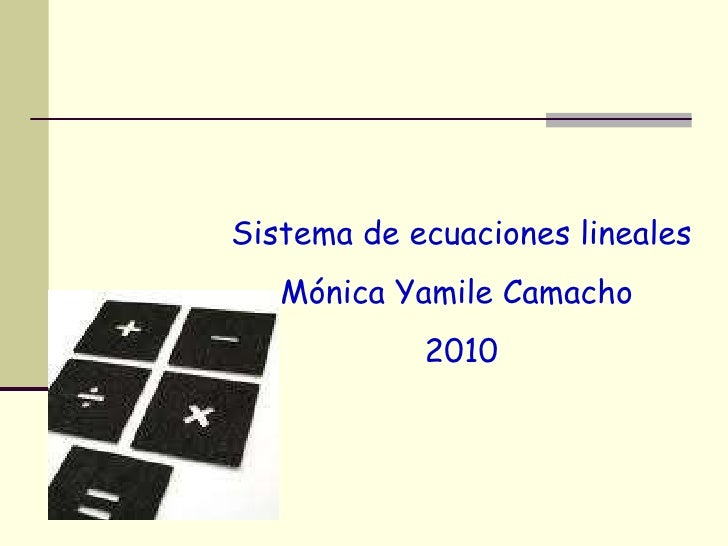 Sistema de ecuaciones lineales  Mónica Yamile Camacho  2010