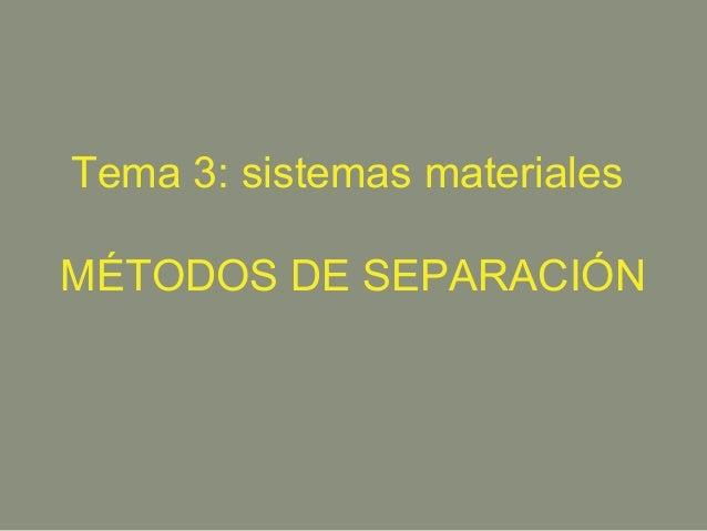Tema 3: sistemas materiales MÉTODOS DE SEPARACIÓN