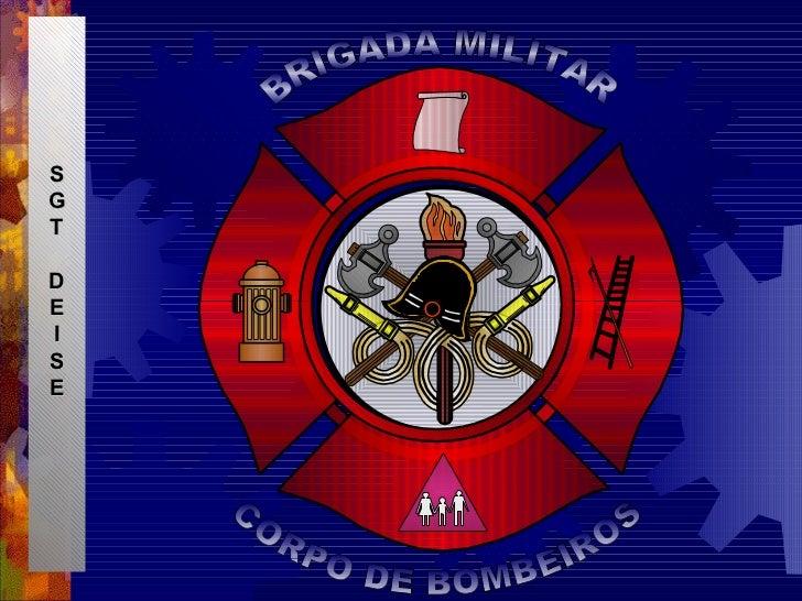 S G T D E I S E BRIGADA MILITAR CORPO DE BOMBEIROS