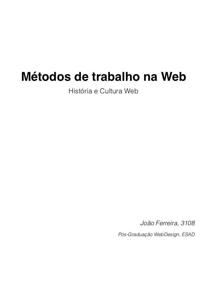 Métodos de trabalho na Web       História e Cultura Web                                João Ferreira, 3108                ...